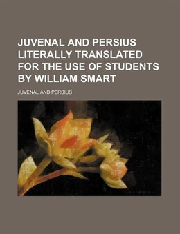 Book Juvenal And Persius Literally Translated For The Use Of Students By William Smart by Juvenal