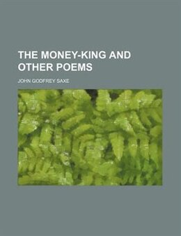 Book The Money-king and Other Poems by John Godfrey Saxe