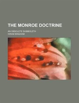 Book The Monroe Doctrine; An Obsolete Shibboleth by Hiram Bingham