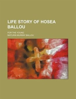 Book Life Story Of Hosea Ballou; For The Young by Maturin Murray Ballou