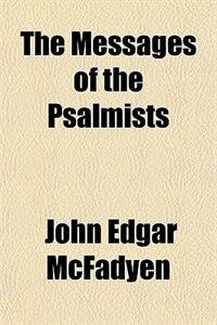 Book The Messages of the Psalmists by John Edgar McFadyen
