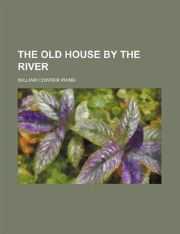 Book The Old House by the River by William Cowper Prime
