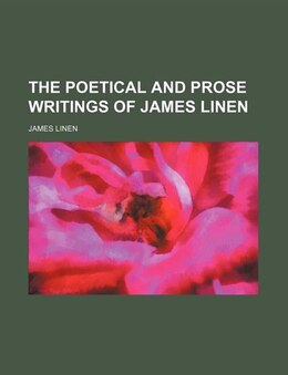 Book The Poetical and Prose Writings of James Linen by James Linen