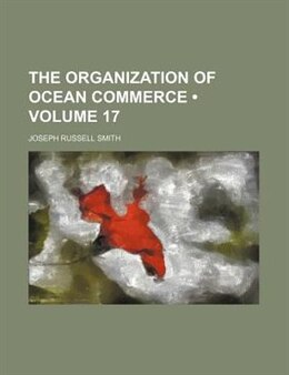 Book The Organization Of Ocean Commerce (volume 17) by Joseph Russell Smith