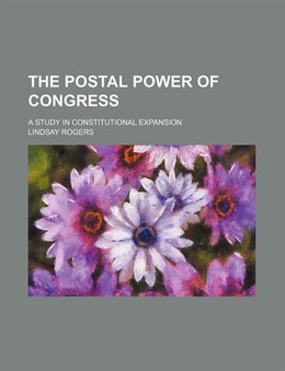 Book The Postal Power Of Congress; A Study In Constitutional Expansion by Lindsay Rogers