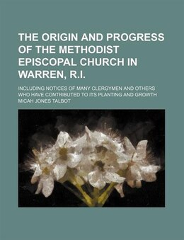 Book The Origin And Progress Of The Methodist Episcopal Church In Warren, R.i.; Including Notices Of… by Micah Jones Talbot