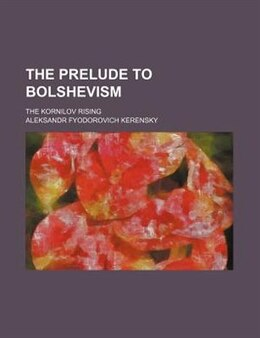 Book The Prelude To Bolshevism; The Kornilov Rising by Aleksandr Fyodorovich Kerensky