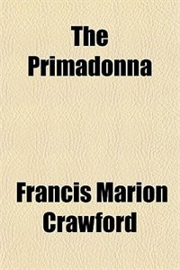 Book The Primadonna by Francis Marion Crawford