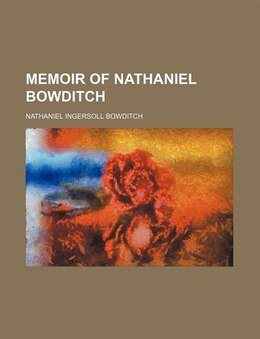 Book Memoir Of Nathaniel Bowditch by Nathaniel Ingersoll Bowditch
