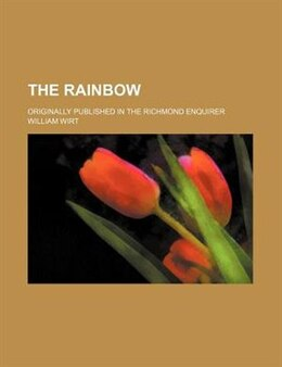 Book The Rainbow; Originally Published In The Richmond Enquirer by William Wirt