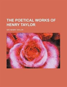 Book The Poetical Works of Henry Taylor by Sir Henry Taylor