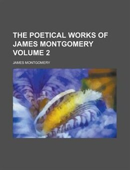 Book The Poetical Works Of James Montgomery Volume 2 by James Montgomery