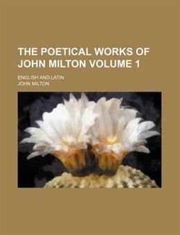 Book The Poetical Works Of John Milton Volume 1; English And Latin by John Milton