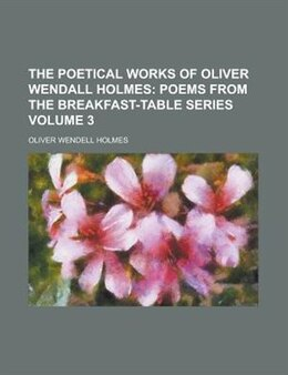 Book The Poetical Works Of Oliver Wendall Holmes Volume 3 by Oliver Wendell Holmes
