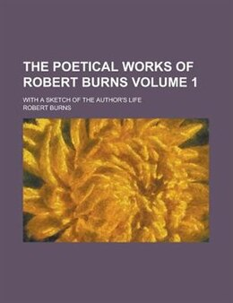Book The Poetical Works Of Robert Burns; With A Sketch Of The Author's Life Volume 1 by Robert Burns