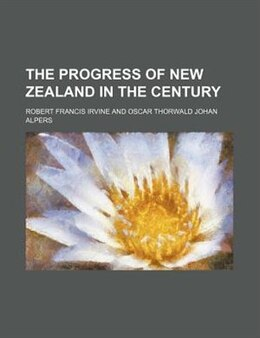 Book The Progress Of New Zealand In The Century by Robert Francis Irvine