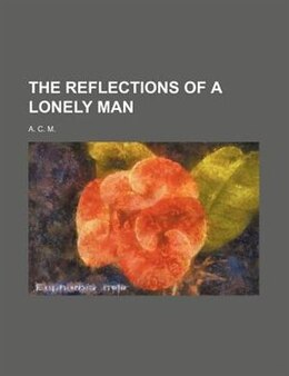 Book The Reflections of a Lonely Man by A. C. M.