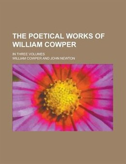 Book The Poetical Works Of William Cowper; In Three Volumes by William Cowper