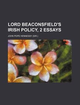 Book Lord Beaconsfield's Irish Policy, 2 Essays by John Pope Hennessy