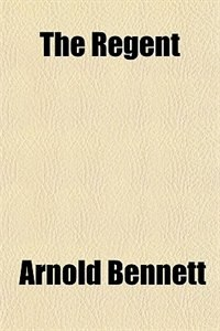 Book The Regent by Arnold Bennett