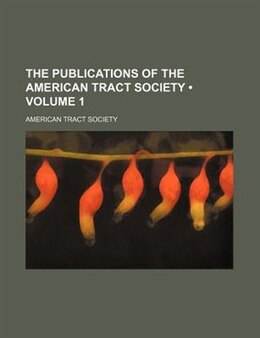 Book The Publications Of The American Tract Society (volume 1) by American Tract Society