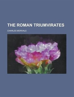 Book The Roman triumvirates by Charles Merivale