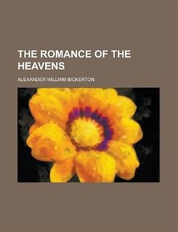 Book The Romance of the Heavens by Alexander William Bickerton