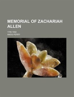 Book Memorial Of Zachariah Allen; 1795-1882 by Amos Perry