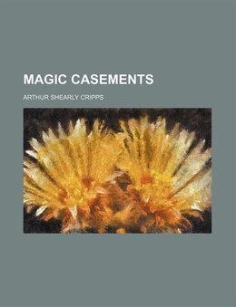 Book Magic Casements by Arthur Shearly Cripps