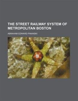 Book The Street Railway System of Metropolitan Boston by Abraham Edward Pinanski