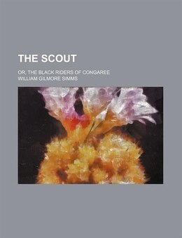 Book The Scout; Or, The Black Riders Of Congaree by William Gilmore Simms