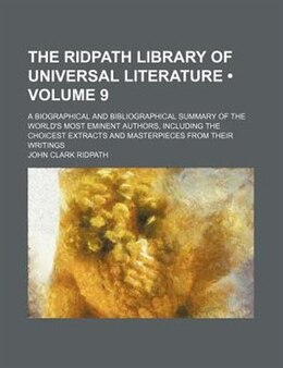 Book The Ridpath Library Of Universal Literature (volume 9); A Biographical And Bibliographical Summary… by John Clark Ridpath
