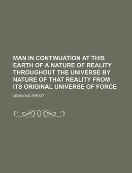 Book Man In Continuation At This Earth Of A Nature Of Reality Throughout The Universe By Nature Of That… by Leonidas Spratt