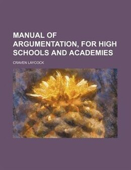 Book Manual Of Argumentation, For High Schools And Academies by Craven Laycock