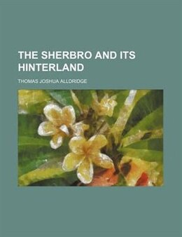 Book The Sherbro and Its Hinterland by Thomas Joshua Alldridge