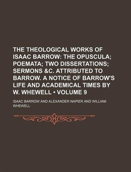 Book The Theological Works Of Isaac Barrow (volume 9); The Opuscula Poemata Two Dissertations Sermons &c… by Isaac Barrow