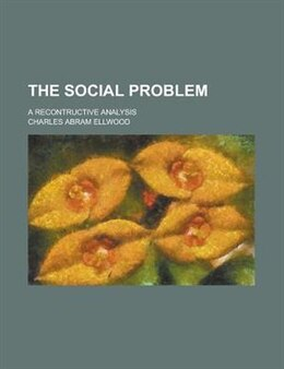 Book The Social Problem; A Recontructive Analysis by Charles Abram Ellwood