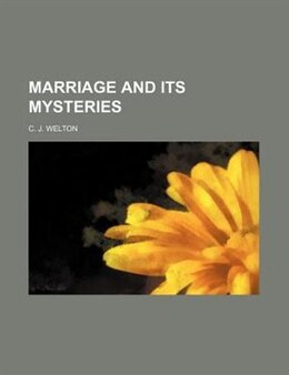 Book Marriage And Its Mysteries by C. J. Welton