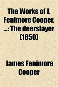 Book The Works of J. Fenimore Cooper. ...: The deerslayer (1850) by James Fenimore Cooper