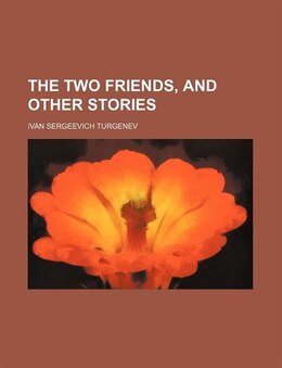 Book The Two Friends, And Other Stories (volume 16) by Ivan Sergeevich Turgenev