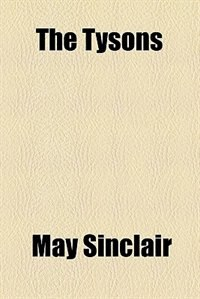 Book The Tysons (Mr. and Mrs. Nevill Tyson) by May Sinclair