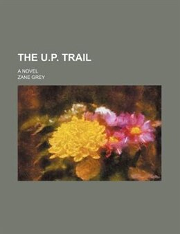 Book The U.P. trail; a novel by Zane Grey