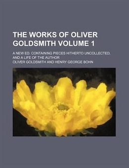 Book The Works of Oliver Goldsmith: Life. Vicar of Wakefield. Essays. Letters by Oliver Goldsmith