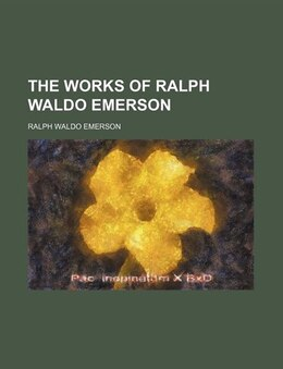 Book The Works Of Ralph Waldo Emerson (volume 1) by Ralph Waldo Emerson