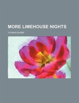 Book More Limehouse Nights by Thomas Burke