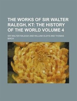 Book The Works of Sir Walter Ralegh, Kt (1829) by Walter Raleigh
