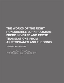Book The Works Of The Right Honourable John Hookham Frere In Verse And Prose (volume 3); Translations… by John Hookham Frere