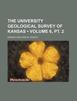 Book The University Geological Survey Of Kansas (volume 6, Pt. 2) by Kansas Geological Survey