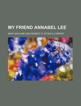 Book My Friend Annabel Lee by Mary Maclane