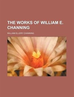 Book The Works Of William E. Channing (volume 6) by William Ellery Channing